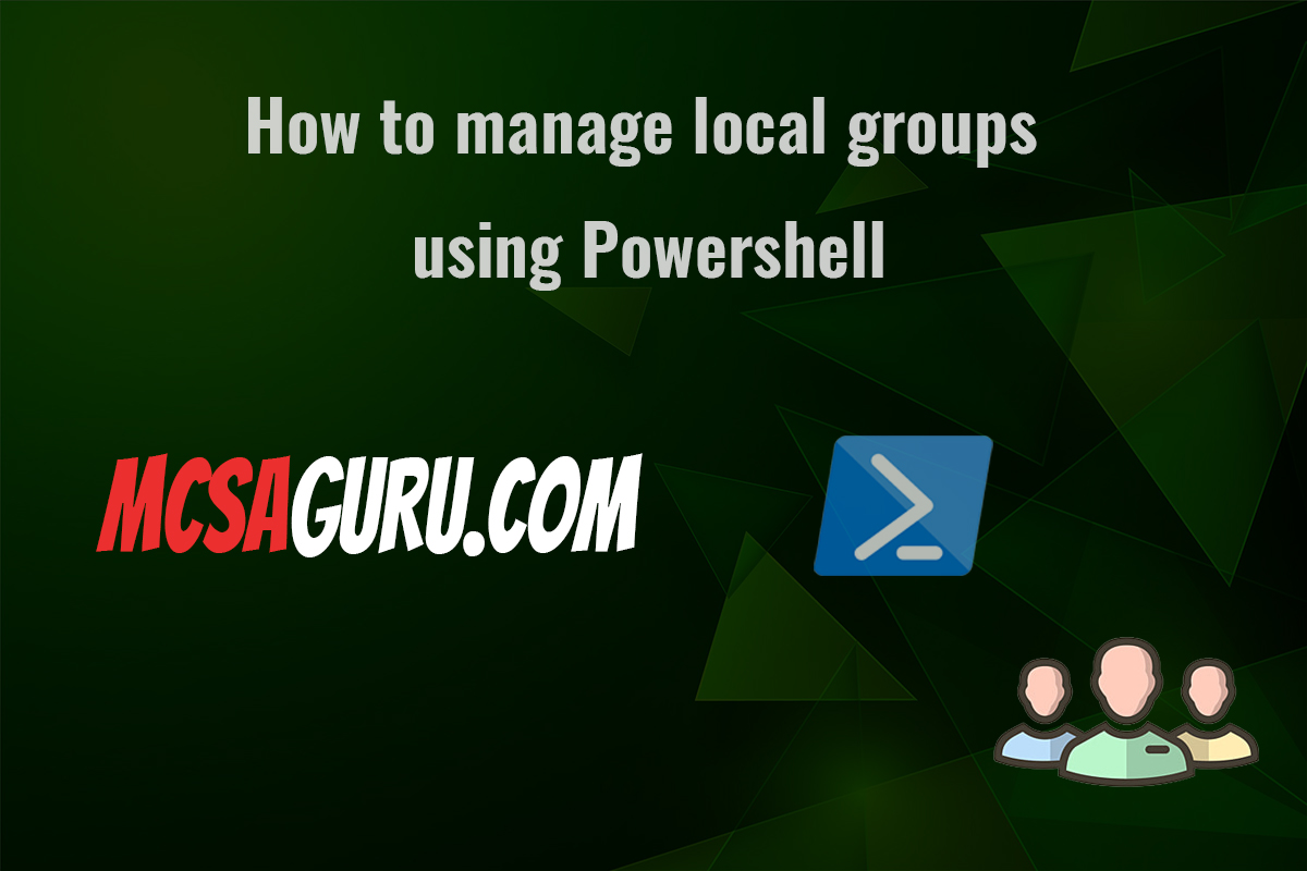 How to manage local groups using Powershell