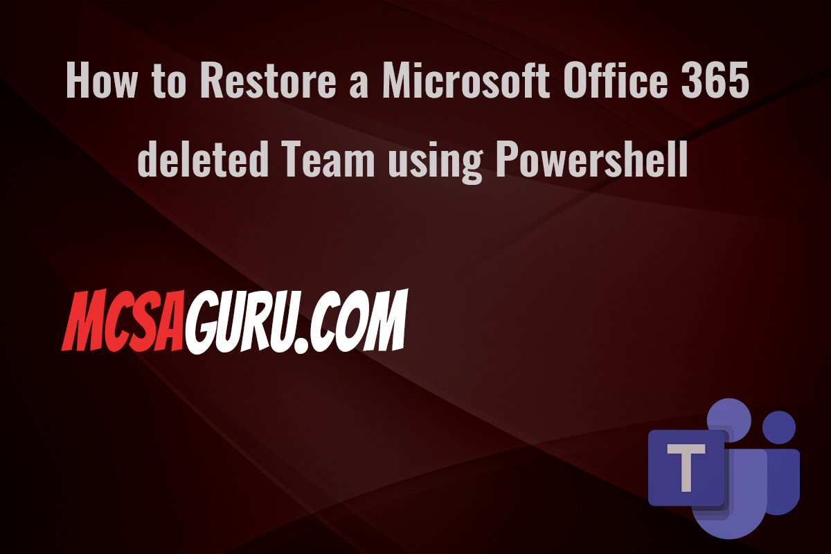 How to Restore a Microsoft Office 365 deleted Team using Powershell