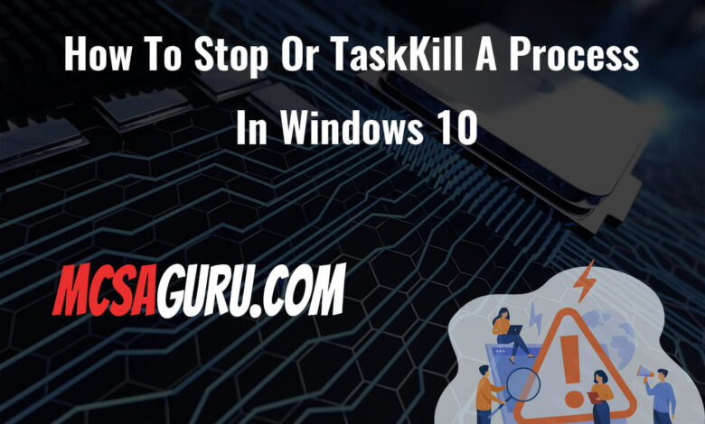 How To Stop Or TaskKill A Process In Windows 10